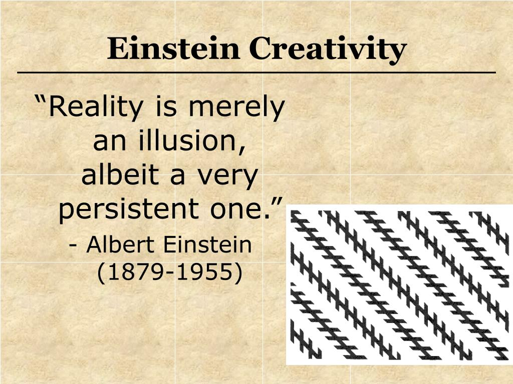 """Reality is merely an illusion, albeit a very persistent one."""
