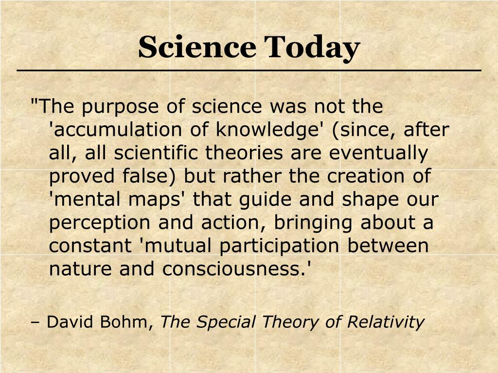 """The purpose of science was not the 'accumulation of knowledge' (since, after all, all scientific theories are eventually proved false) but rather the creation of 'mental maps' that guide and shape our perception and action, bringing about a constant 'mutual participation between nature and consciousness.'"