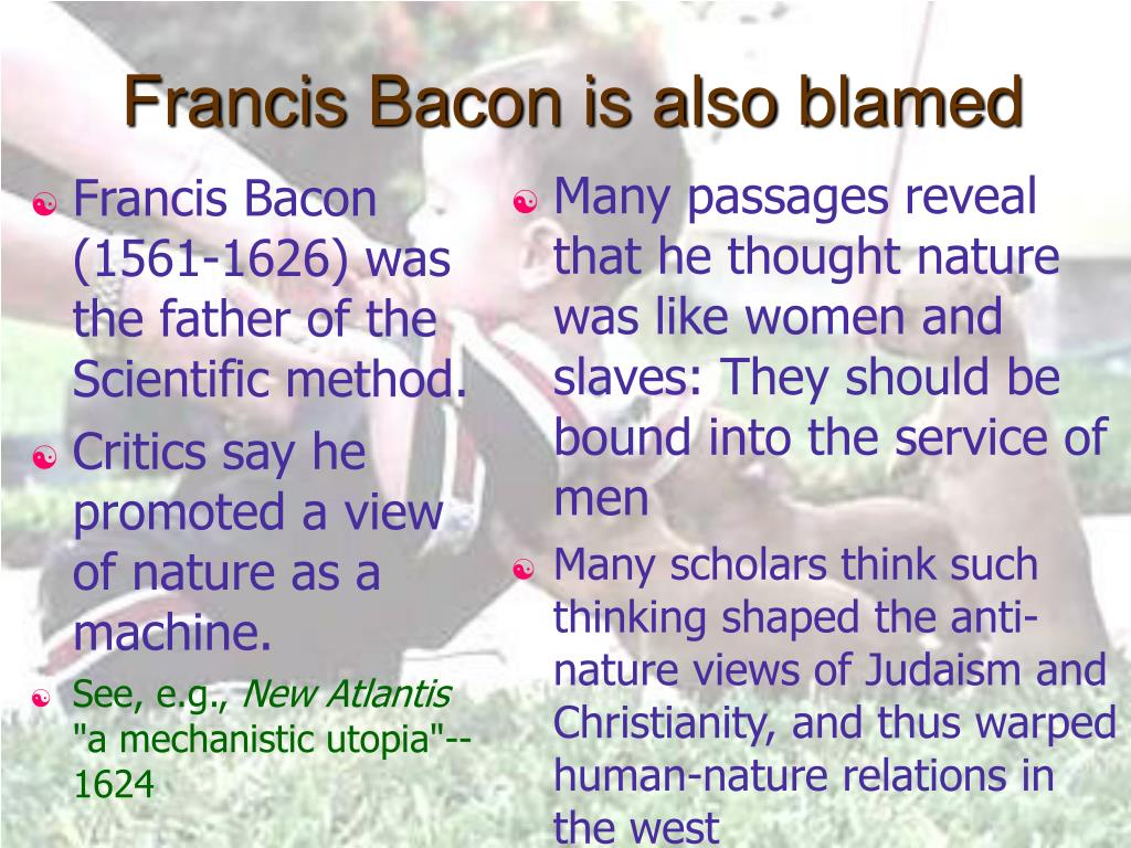 Francis Bacon (1561-1626) was the father of the Scientific method.