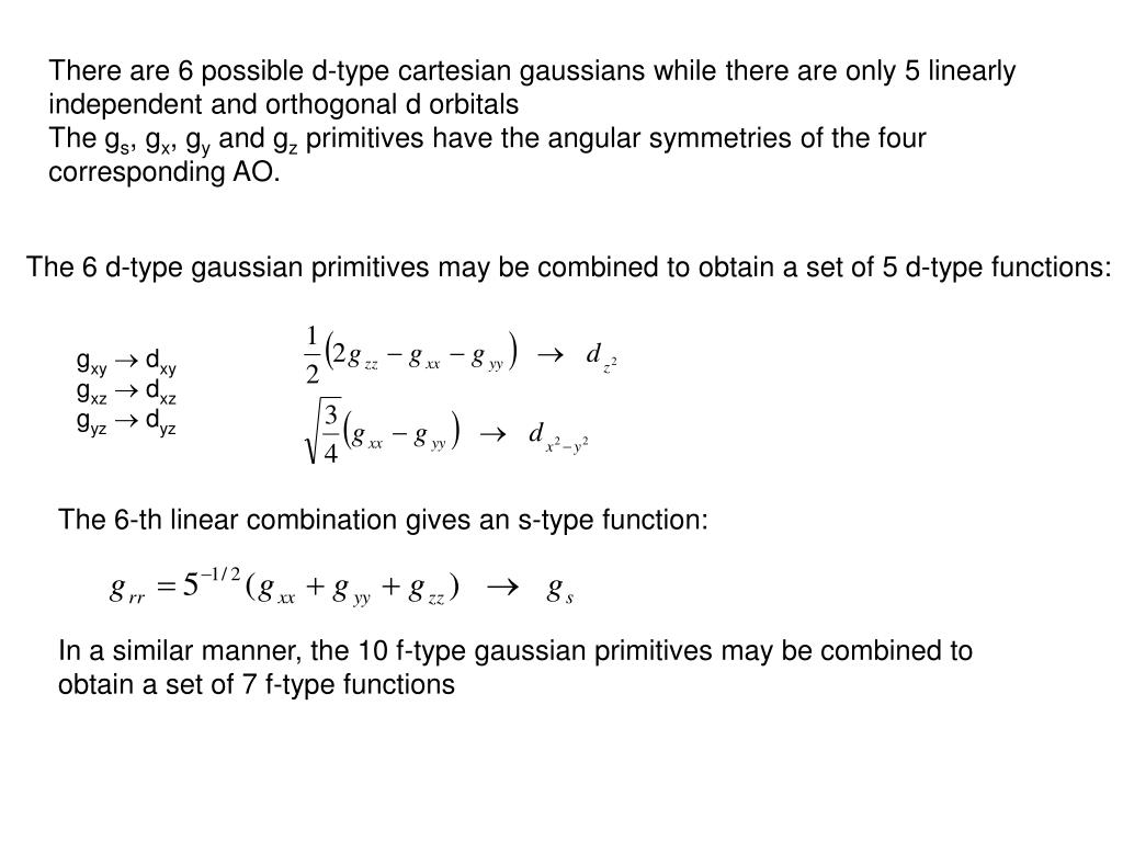 There are 6 possible d-type cartesian gaussians while there are only 5 linearly independent and orthogonal d orbitals