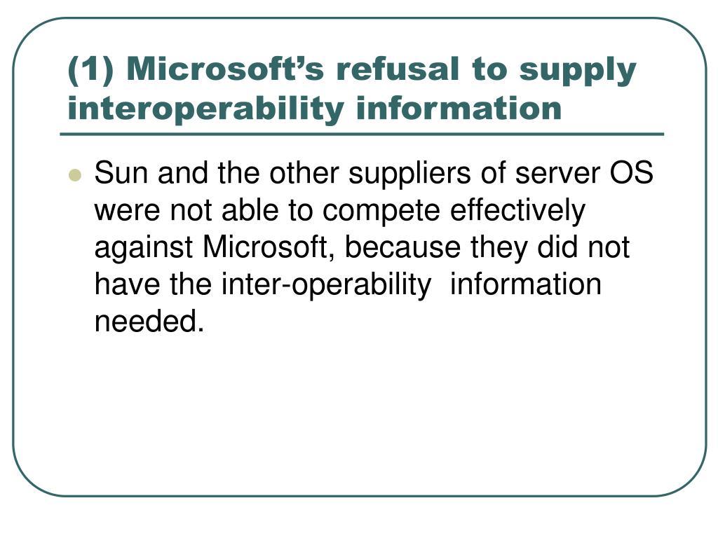 (1) Microsoft's refusal to supply interoperability information