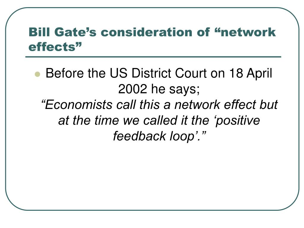 "Bill Gate's consideration of ""network effects"""