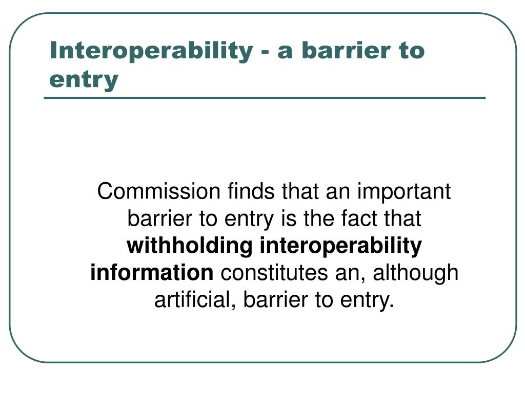 Interoperability - a barrier to entry