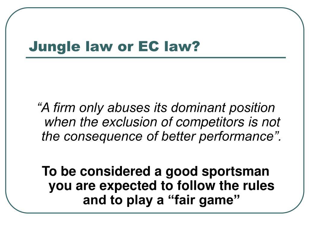 Jungle law or EC law?