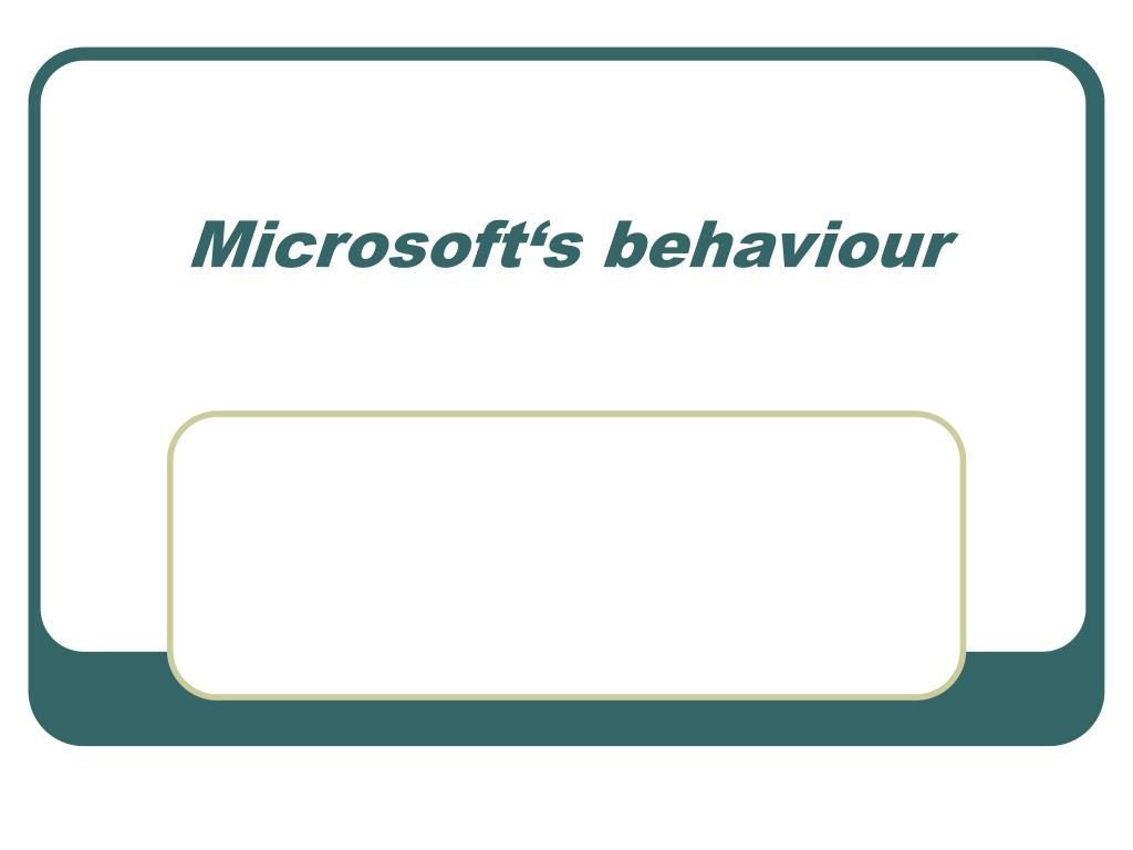 Microsoft's behaviour