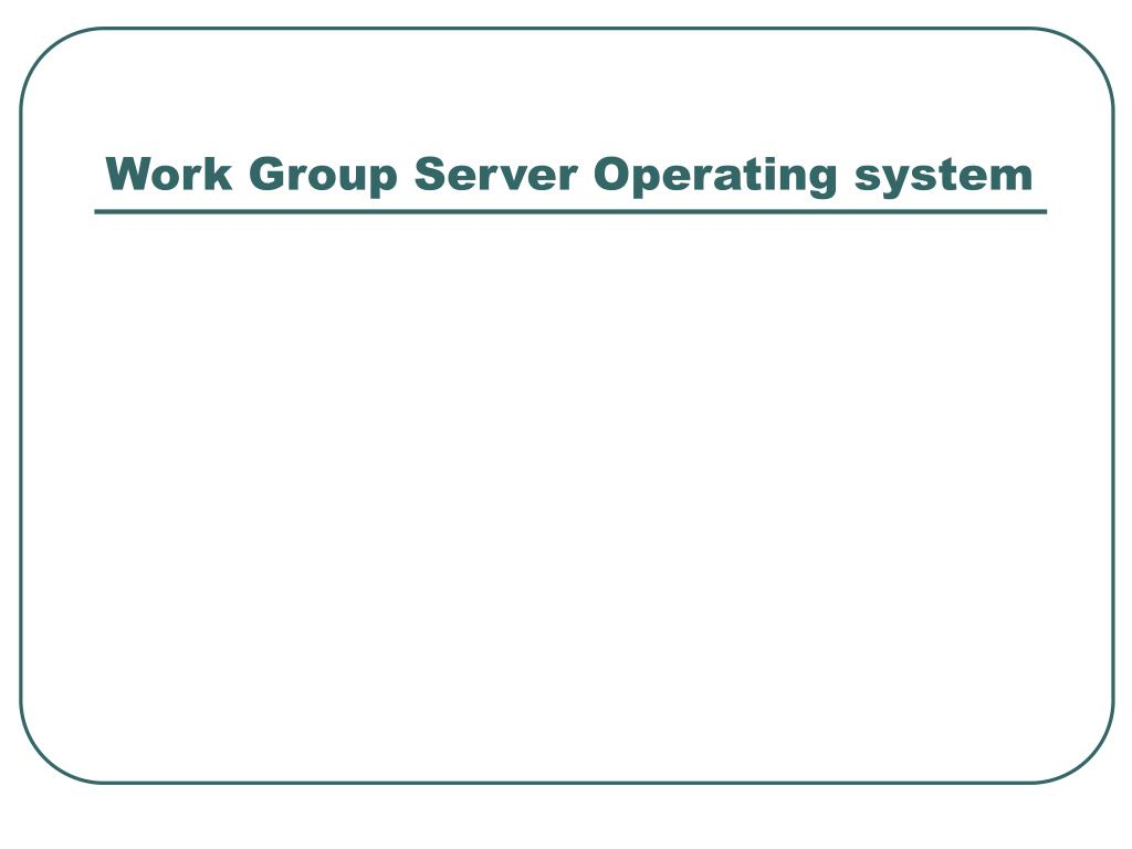 Work Group Server Operating system