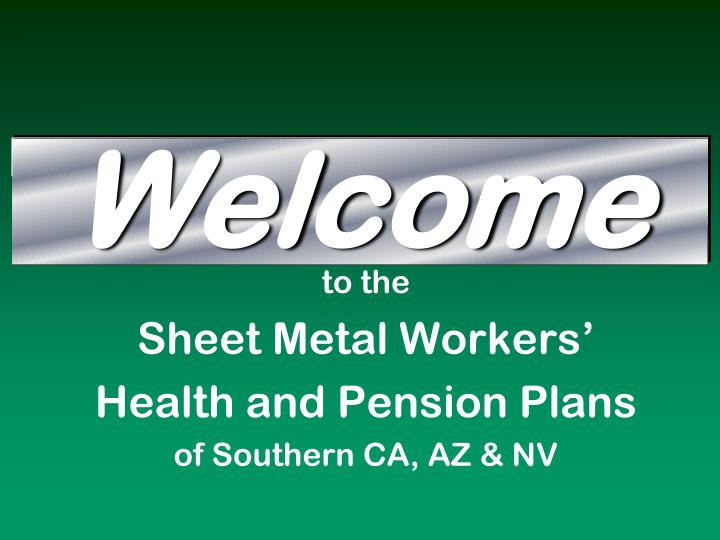 To the sheet metal workers health and pension plans of southern ca az nv