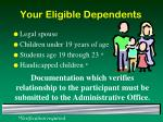 your eligible dependents