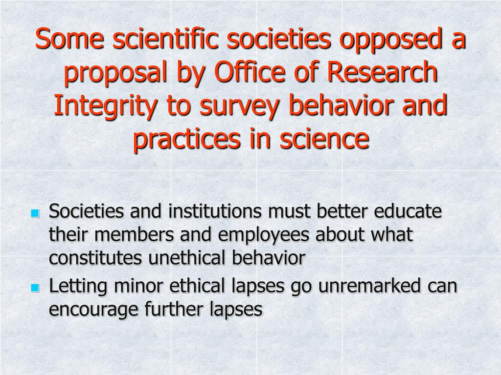 Some scientific societies opposed a proposal by Office of Research Integrity to survey behavior and practices in science