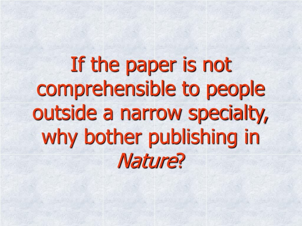 If the paper is not comprehensible to people outside a narrow specialty, why bother publishing in