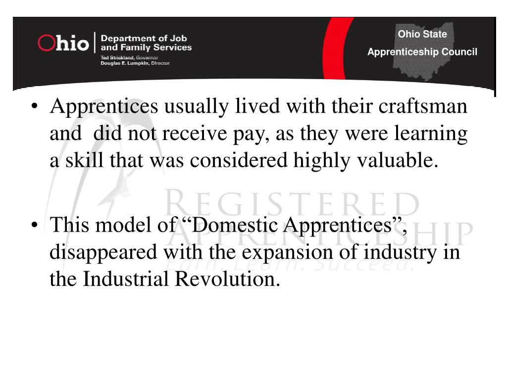 Apprentices usually lived with their craftsman and  did not receive pay, as they were learning a skill that was considered highly valuable.