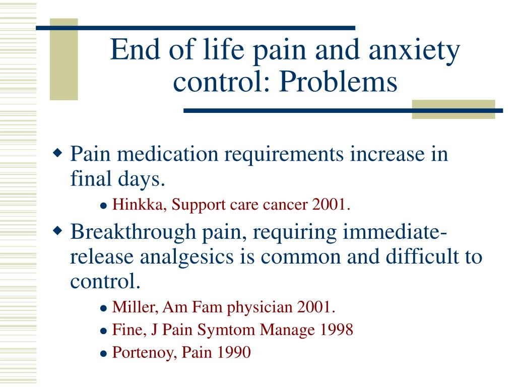 End of life pain and anxiety control: Problems