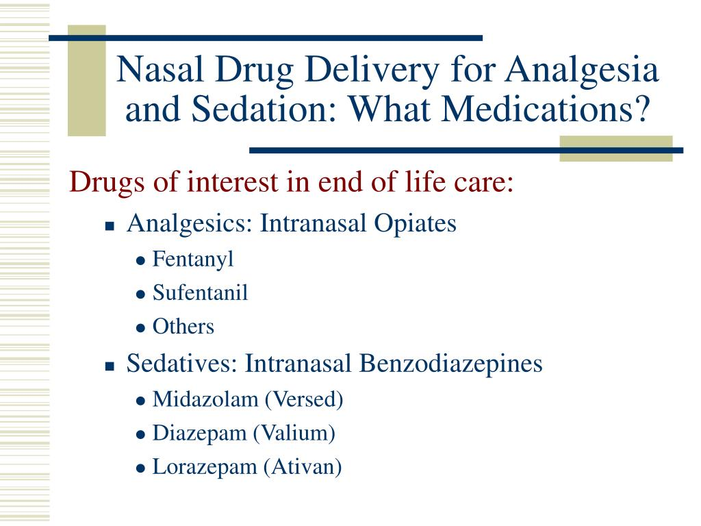Nasal Drug Delivery for Analgesia and Sedation: What Medications?