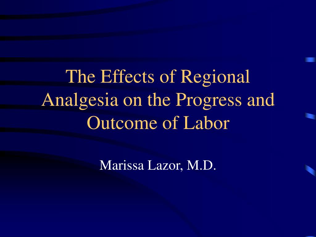The Effects of Regional Analgesia on the Progress and Outcome of Labor