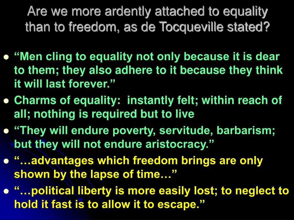 Are we more ardently attached to equality than to freedom, as de Tocqueville stated?