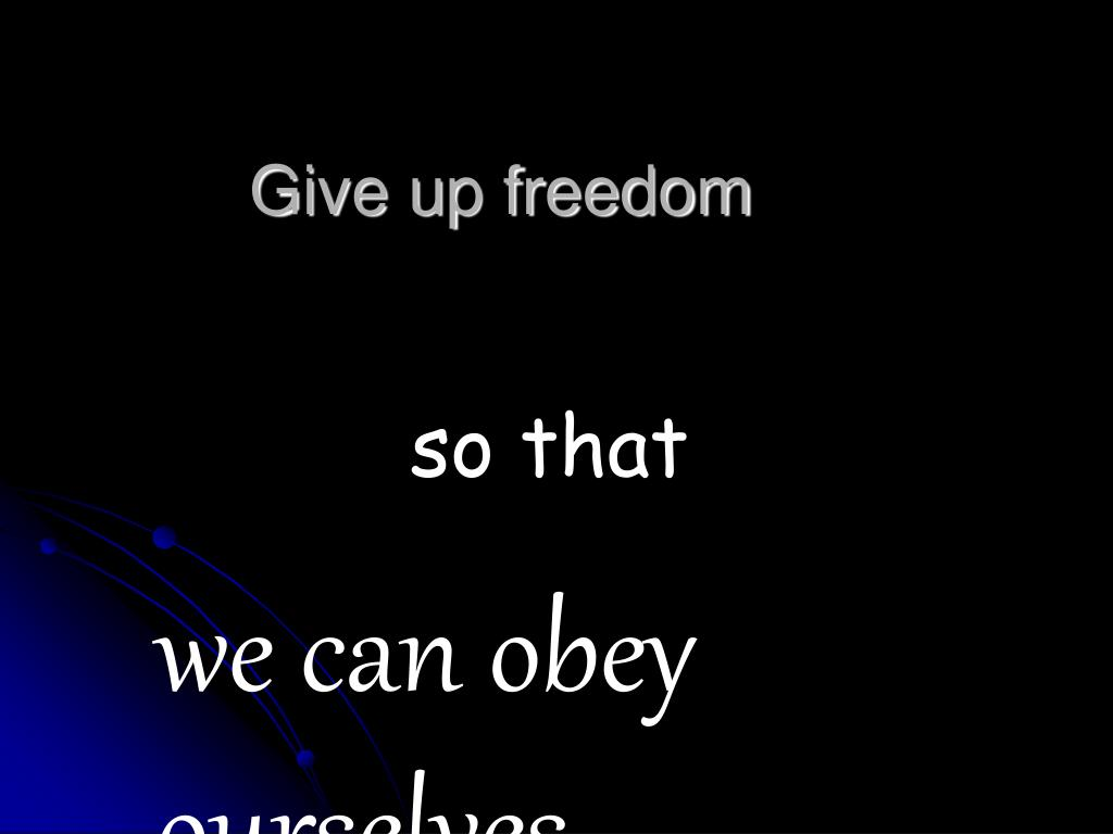 Give up freedom