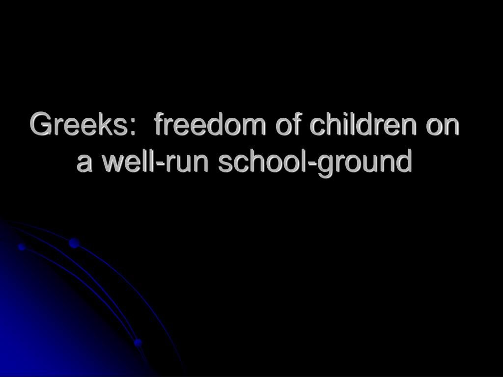 Greeks:  freedom of children on a well-run school-ground