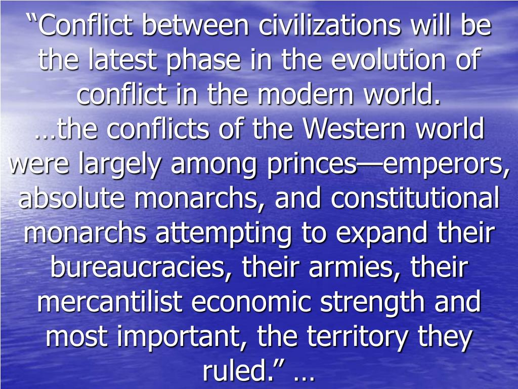 """""""Conflict between civilizations will be the latest phase in the evolution of conflict in the modern world."""