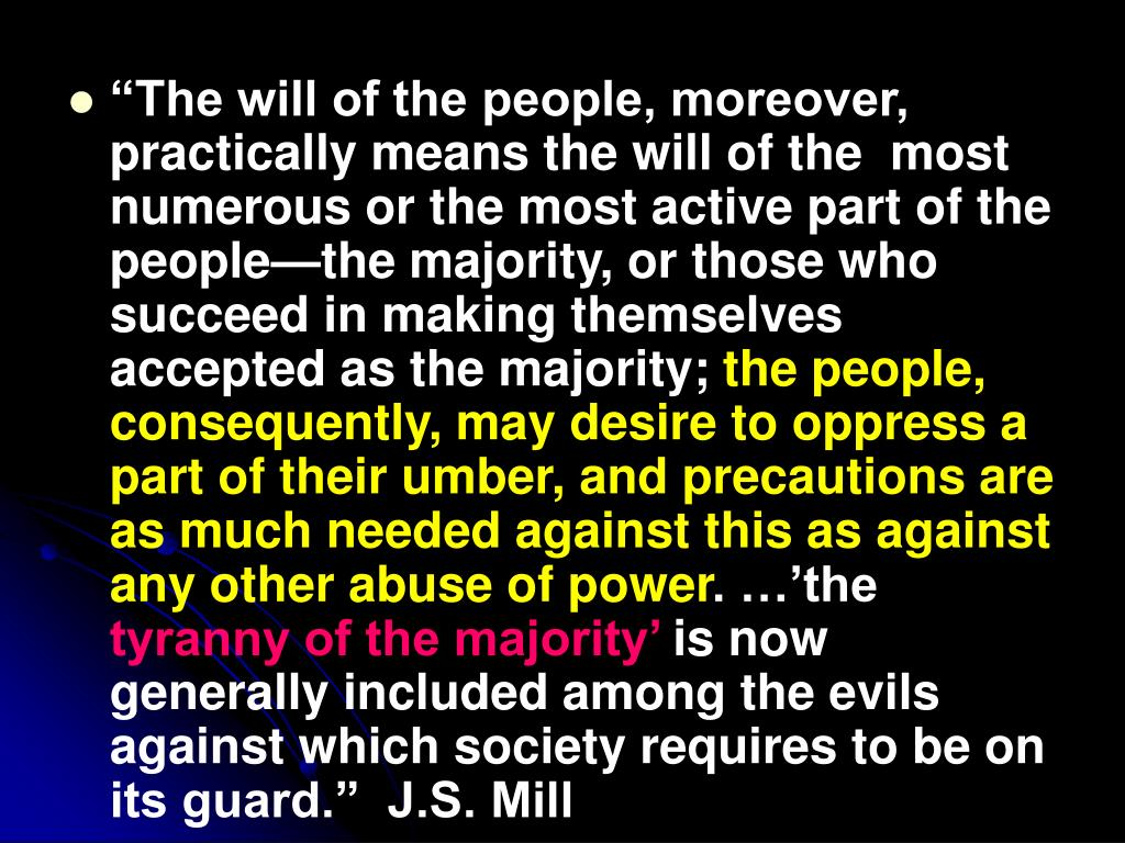 """""""The will of the people, moreover, practically means the will of the  most numerous or the most active part of the people—the majority, or those who succeed in making themselves accepted as the majority;"""