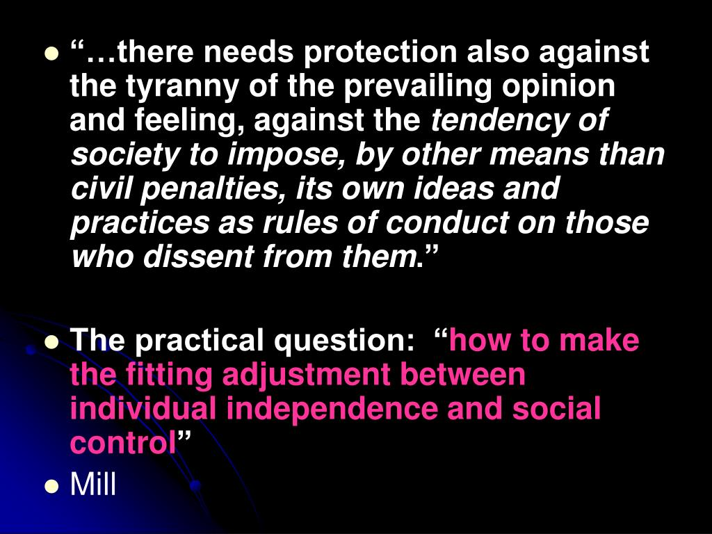 """""""…there needs protection also against the tyranny of the prevailing opinion and feeling, against the"""