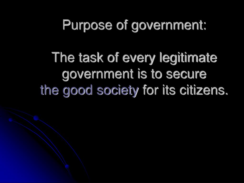 Purpose of government: