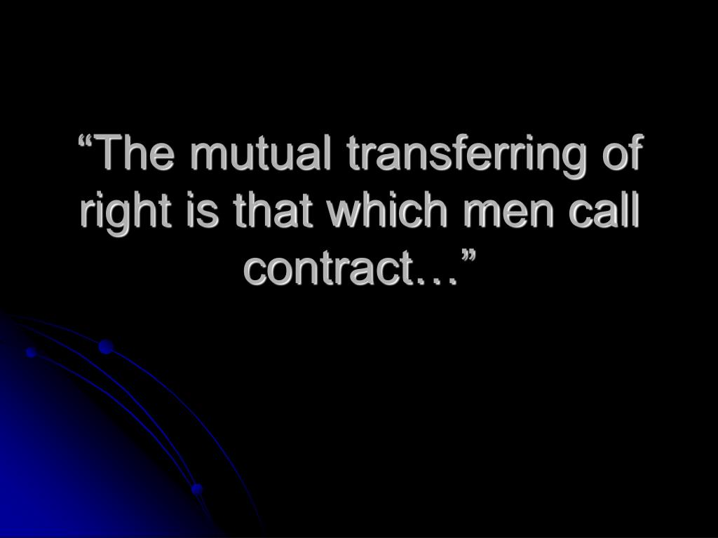 """""""The mutual transferring of right is that which men call contract…"""""""