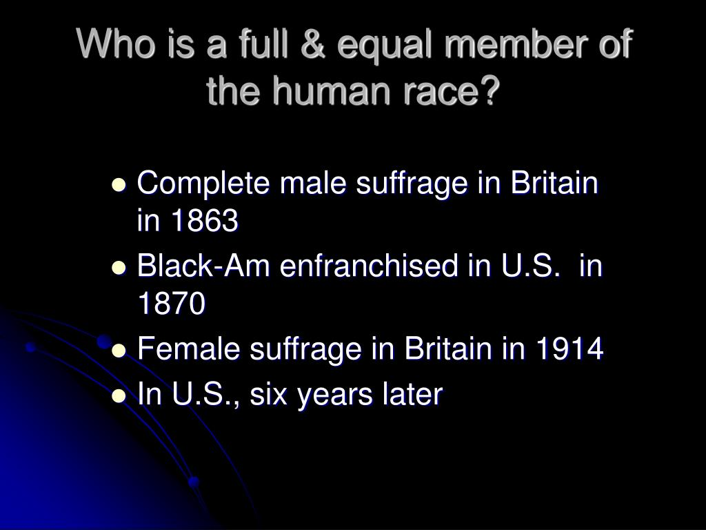 Who is a full & equal member of the human race?