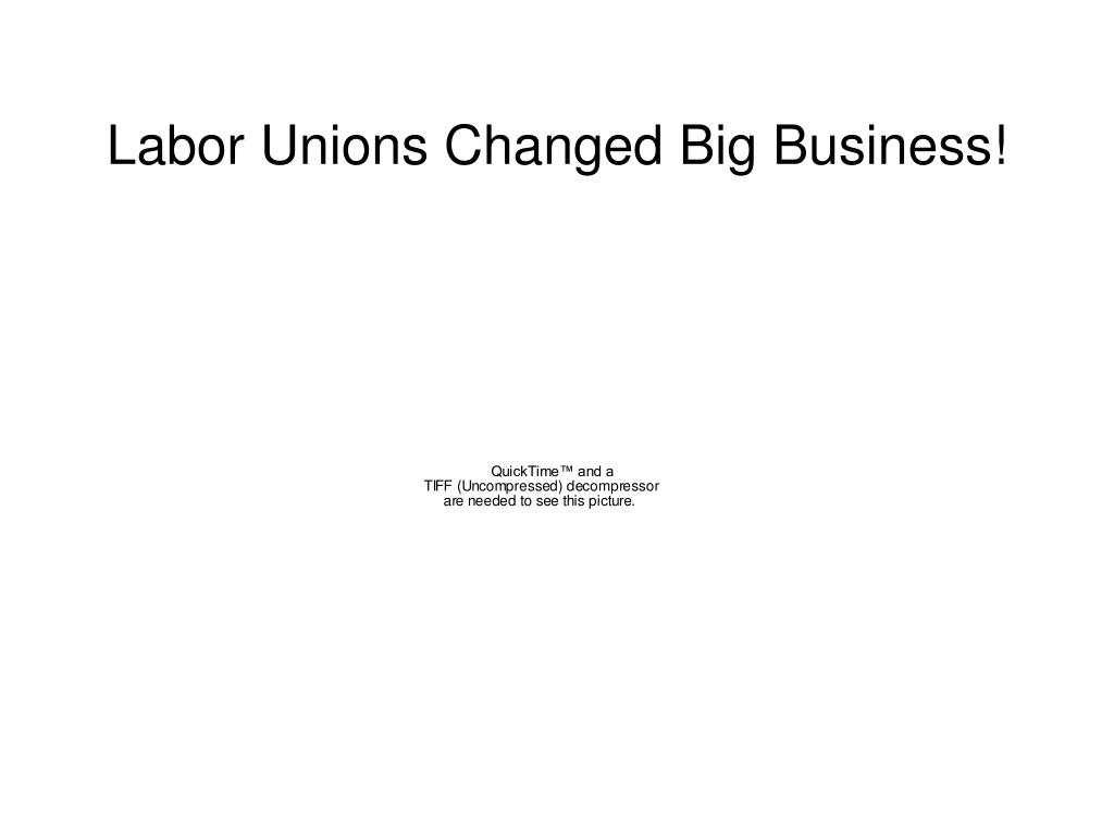 Labor Unions Changed Big Business!