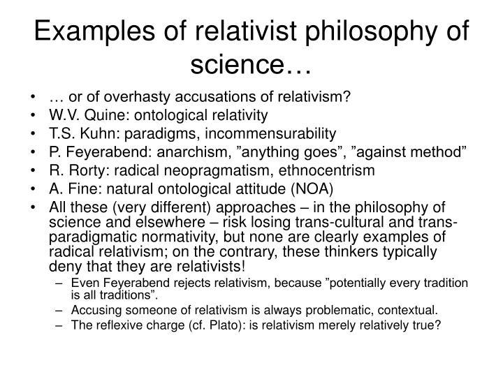 Examples of relativist philosophy of science…