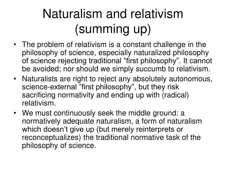Naturalism and relativism (summing up)