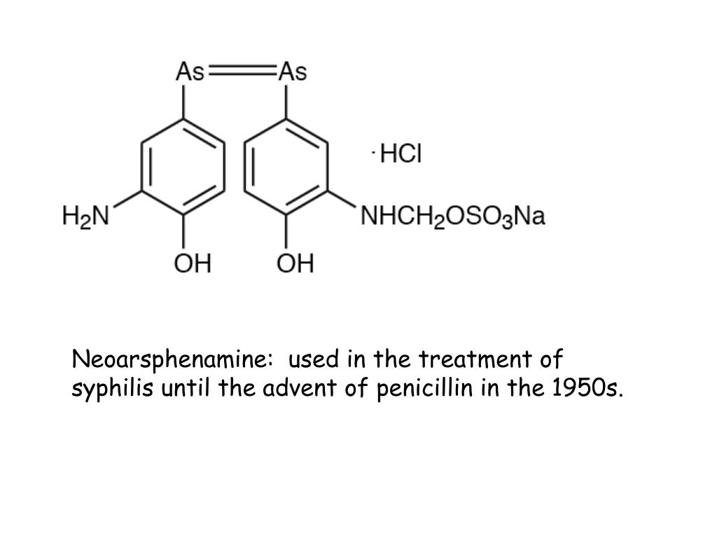 Neoarsphenamine:  used in the treatment of syphilis until the advent of penicillin in the 1950s.