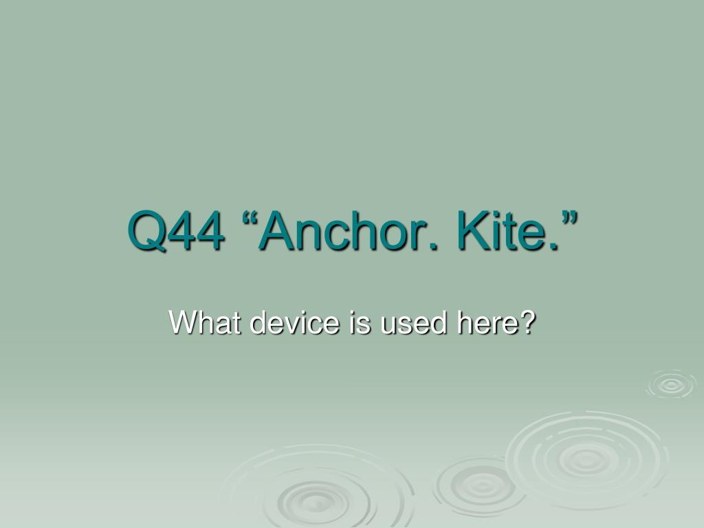 """Q44 """"Anchor. Kite."""""""