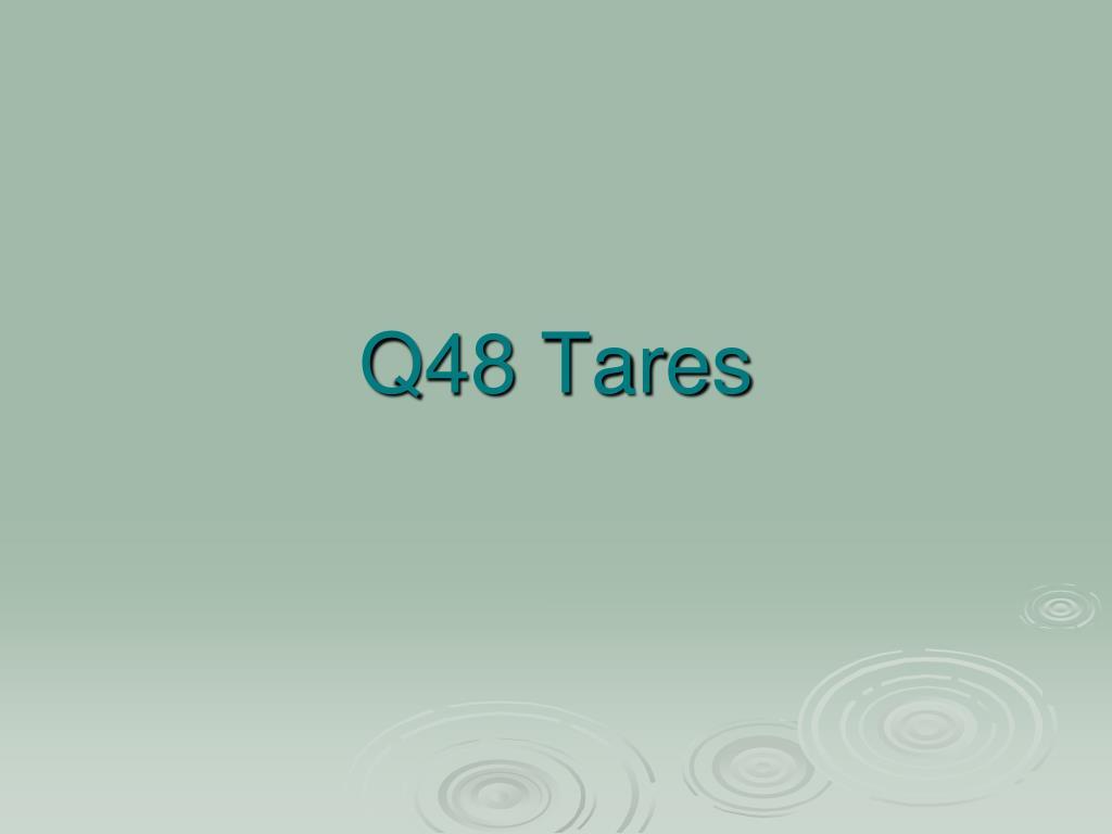 Q48 Tares
