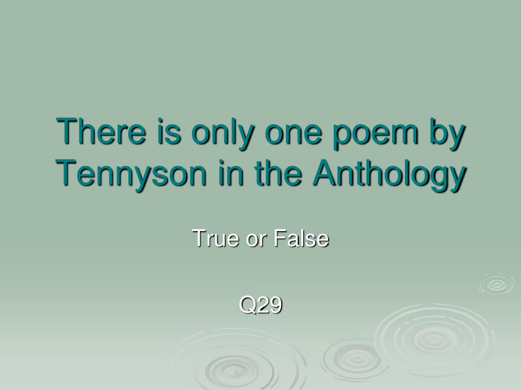 There is only one poem by Tennyson in the Anthology