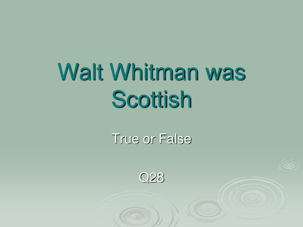 Walt Whitman was Scottish