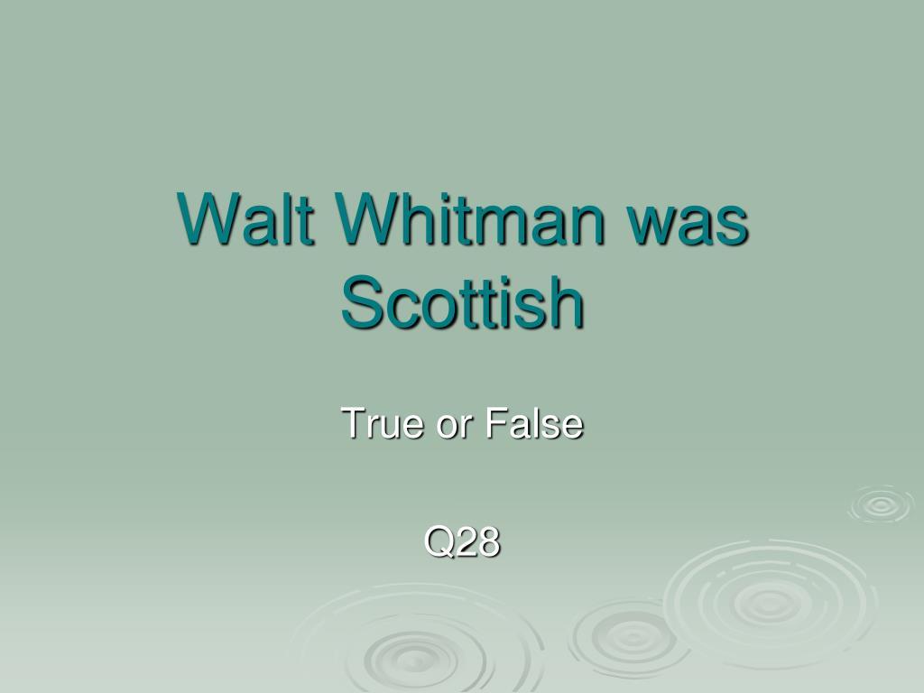 Walt Whitman was Scottish