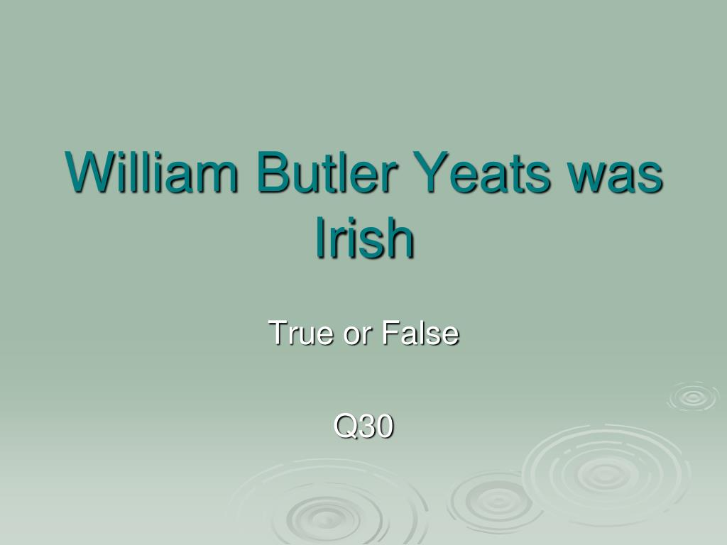 William Butler Yeats was Irish