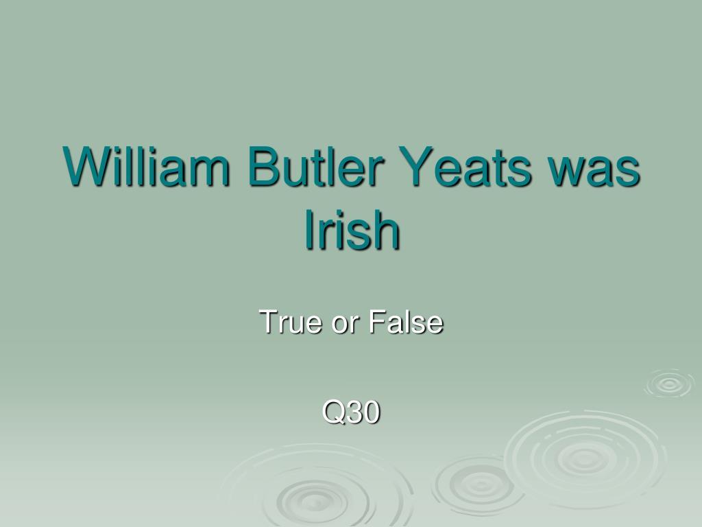 William Butler Yeats was Irish