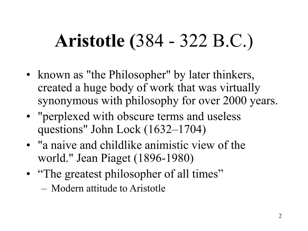 aristotle the great philosopher essay The greek philosopher, aristotle, is known as one of the greatest philosophers and thinkers of all time he was the student of another important philosopher, plato, and is known for writing on a multitude of subjects aristotle was born in 384 bce in stagira, a city located in northern greece.