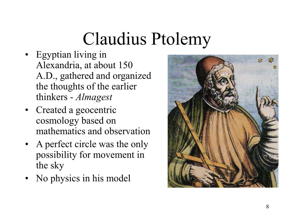 claudius ptolemy essay Name: claudius ptolemy bith date: c 100 death date: c 170 place of birth: nationality: greek gender: male occupations: astronomer the greek astronomer, astrologer, and geographer claudius ptolemy (ca 100-ca 170) established the system of mathematical astronomy that remained standard in christian and moslem countries until the 16th.