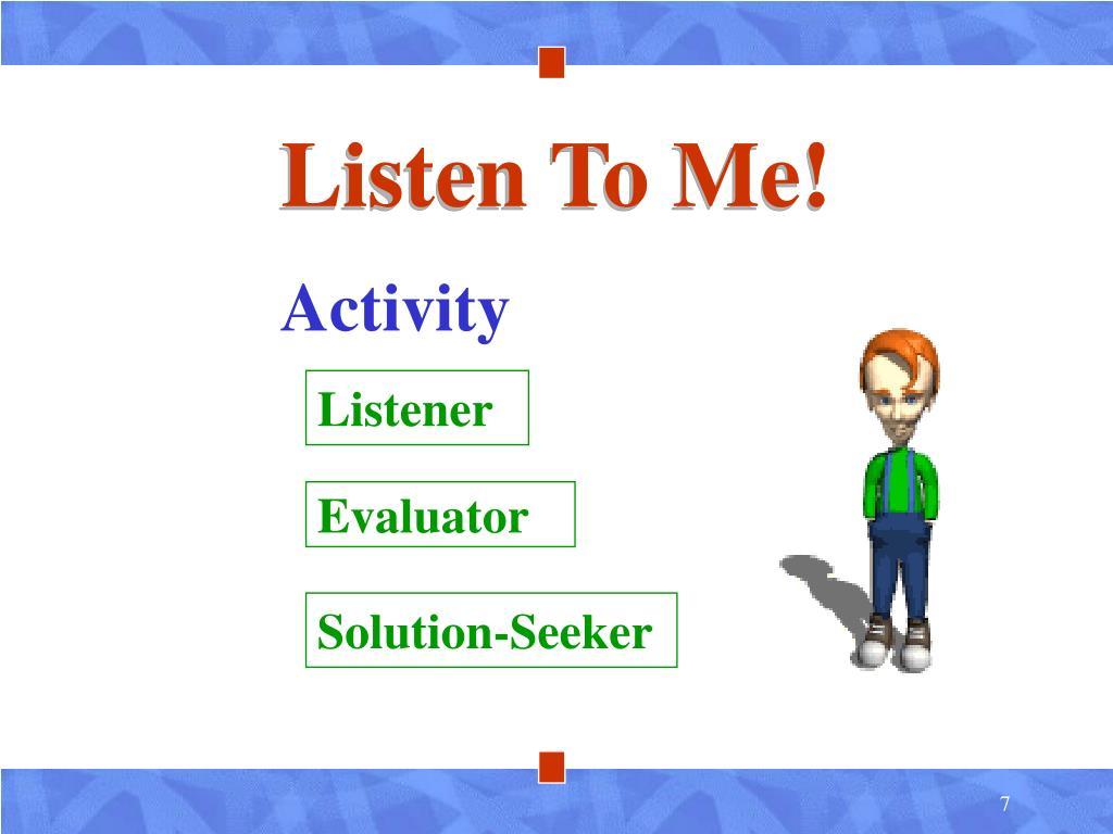 Listen To Me!