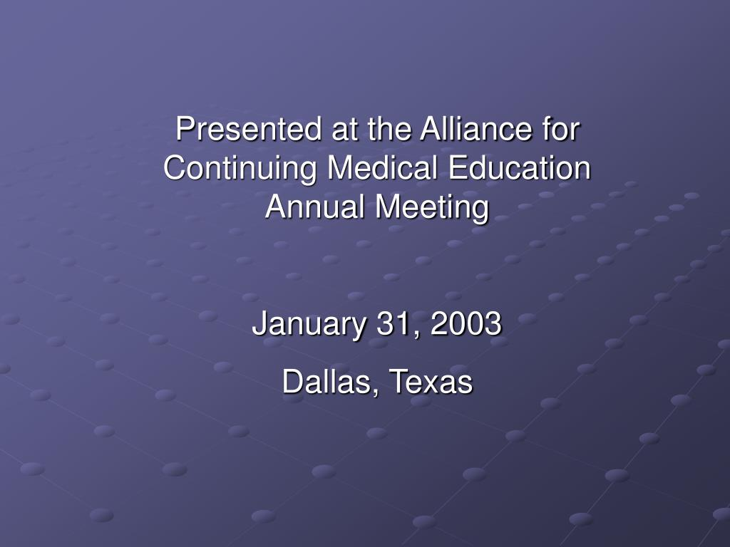 Presented at the Alliance for Continuing Medical Education Annual Meeting