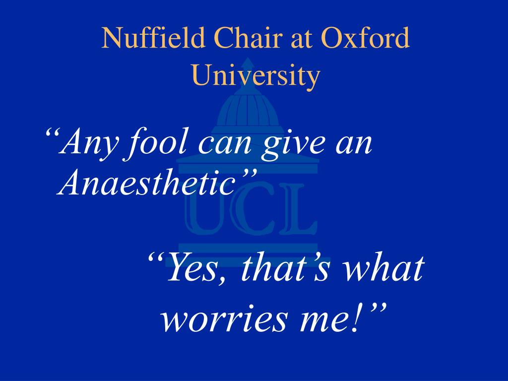 """Any fool can give an Anaesthetic"""