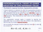 phenomenological theory of leaner dielectric in time dependent fields