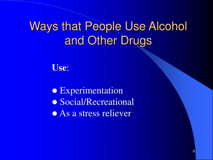 Ways that People Use Alcohol and Other Drugs