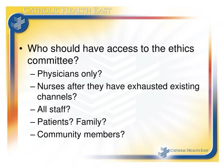 Who should have access to the ethics committee?