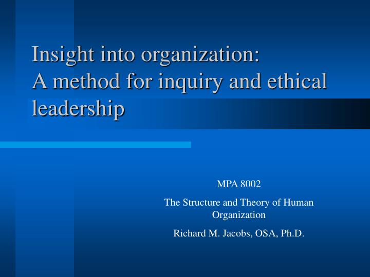 Insight into organization a method for inquiry and ethical leadership l.jpg