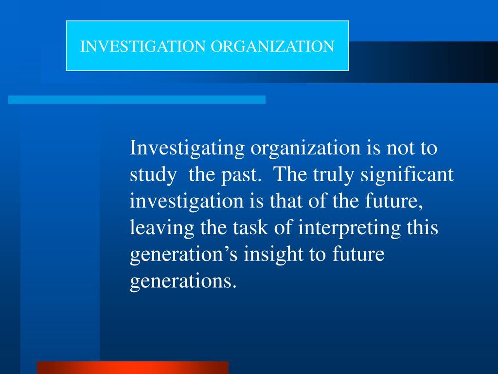 INVESTIGATION ORGANIZATION