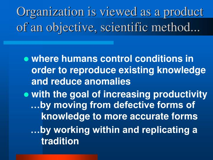 Organization is viewed as a product of an objective scientific method l.jpg