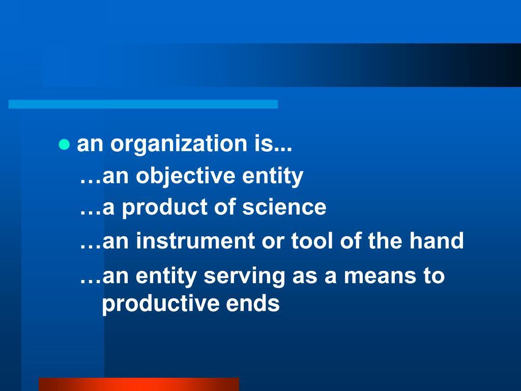an organization is...